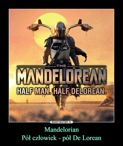 Mandelorian Pół człowiek - pół De Lorean