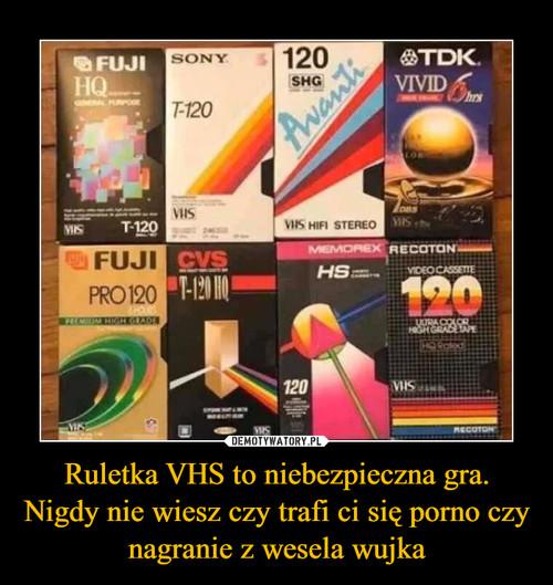 Ruletka VHS to niebezpieczna gra. Nigdy nie wiesz czy trafi ci się porno czy nagranie z wesela wujka