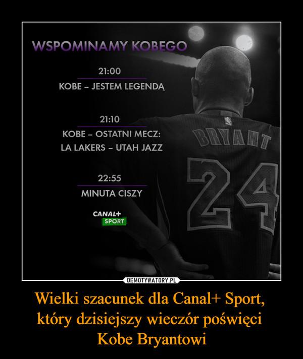 Wielki szacunek dla Canal+ Sport, który dzisiejszy wieczór poświęci Kobe Bryantowi –