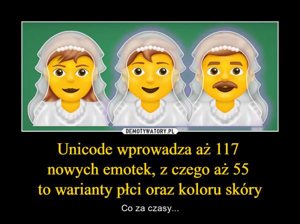 Unicode wprowadza aż 117 nowych emotek, z czego aż 55 to warianty płci oraz koloru skóry – Co za czasy...