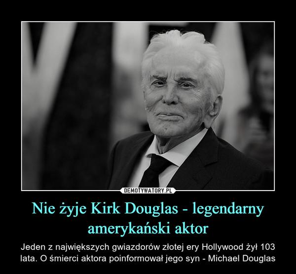 Nie żyje Kirk Douglas - legendarny amerykański aktor – Jeden z największych gwiazdorów złotej ery Hollywood żył 103 lata. O śmierci aktora poinformował jego syn - Michael Douglas