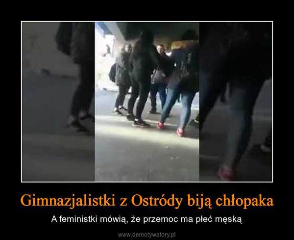 Gimnazjalistki z Ostródy biją chłopaka – A feministki mówią, że przemoc ma płeć męską