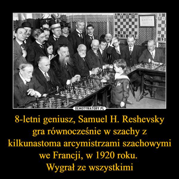 8-letni geniusz, Samuel H. Reshevsky gra równocześnie w szachy z kilkunastoma arcymistrzami szachowymi we Francji, w 1920 roku. Wygrał ze wszystkimi –