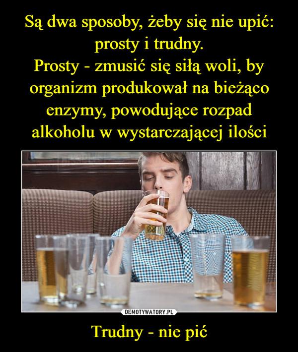 Trudny - nie pić –