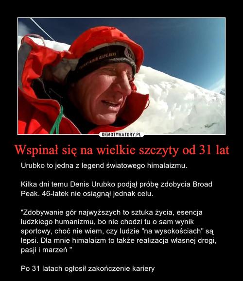 Wspinał się na wielkie szczyty od 31 lat