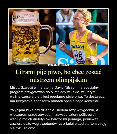 Litrami pije piwo, bo chce zostać mistrzem olimpijskim