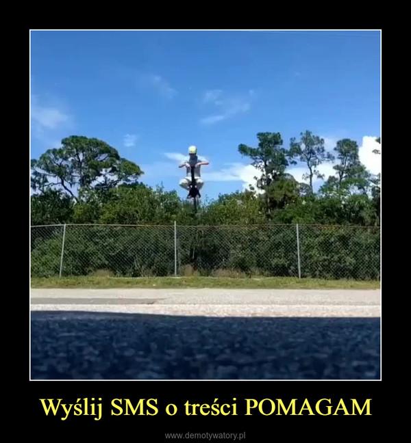 Wyślij SMS o treści POMAGAM –
