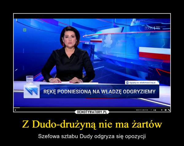 Z Dudo-drużyną nie ma żartów – Szefowa sztabu Dudy odgryza się opozycji