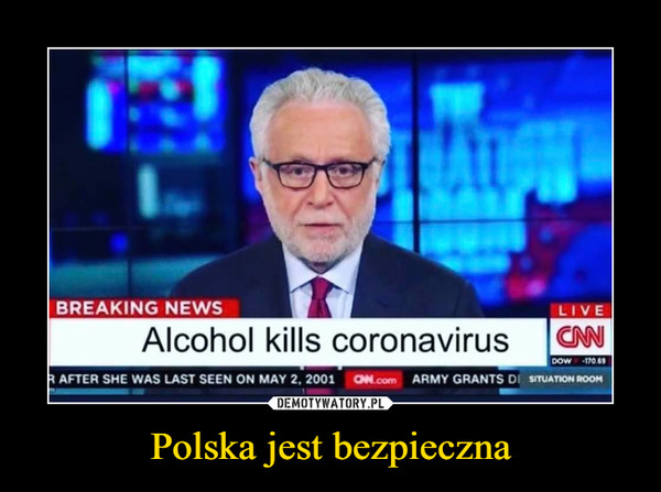 Polska jest bezpieczna –  BREAKING NEWSLIVEAlcohol kills coronavirusCNNDOW 170.69R AFTER SHE WAS LAST SEEN ON MAY 2, 2001CN.com ARMY GRANTS DI SITUATION ROOM