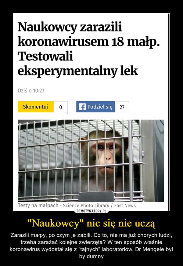 """""""Naukowcy"""" nic się nie uczą – Zarazili małpy, po czym je zabili. Co to, nie ma już chorych ludzi, trzeba zarażać kolejne zwierzęta? W ten sposób właśnie koronawirus wydostał się z """"tajnych"""" laboratoriów. Dr Mengele był by dumny"""