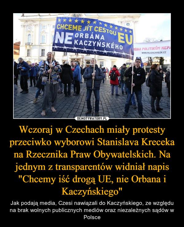 """Wczoraj w Czechach miały protesty przeciwko wyborowi Stanislava Kreceka na Rzecznika Praw Obywatelskich. Na jednym z transparentów widniał napis """"Chcemy iść drogą UE, nie Orbana i Kaczyńskiego"""" – Jak podają media, Czesi nawiązali do Kaczyńskiego, ze względu na brak wolnych publicznych mediów oraz niezależnych sądów w Polsce"""