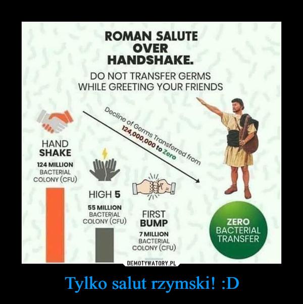 Tylko salut rzymski! :D –