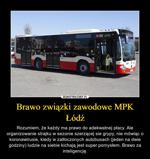 Brawo związki zawodowe MPK Łódź – Rozumiem, że każdy ma prawo do adekwatnej płacy. Ale organizowanie strajku w sezonie szerzącej sie grypy, nie mówiąc o koronawirusie, kiedy w zatłoczonych autobusach (jeden na dwie godziny) ludzie na siebie kichają jest super pomysłem. Brawo za inteligencję.