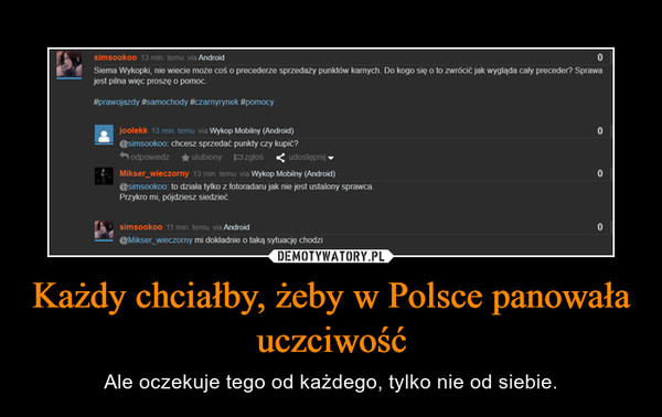 Każdy chciałby, żeby w Polsce panowała uczciwość – Ale oczekuje tego od każdego, tylko nie od siebie.
