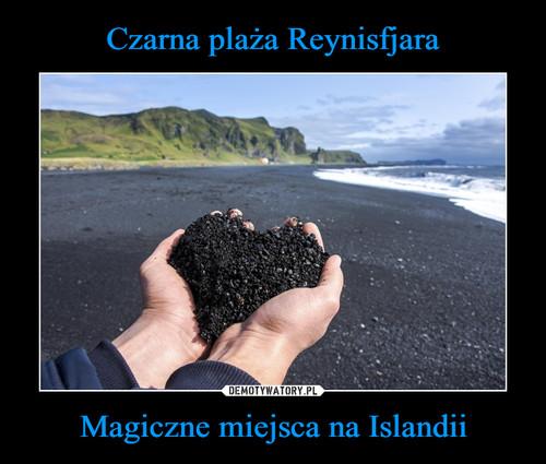 Czarna plaża Reynisfjara Magiczne miejsca na Islandii