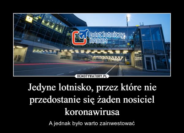 Jedyne lotnisko, przez które nie przedostanie się żaden nosiciel koronawirusa – A jednak było warto zainwestować