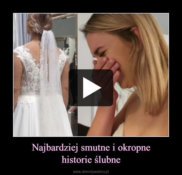 Najbardziej smutne i okropnehistorie ślubne –
