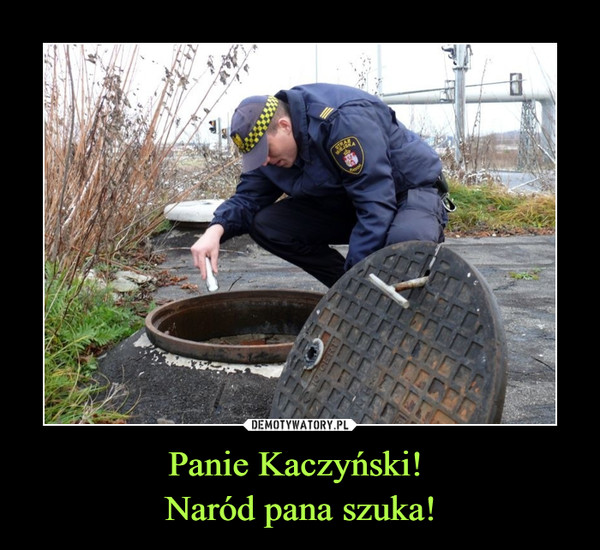Panie Kaczyński! Naród pana szuka! –