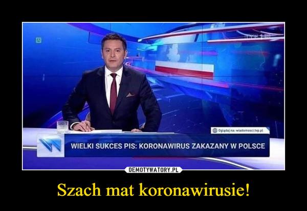 Szach mat koronawirusie! –  WIELKI SUKCES PIS: KORONAWIRUS ZAKAZANY W POLSCE
