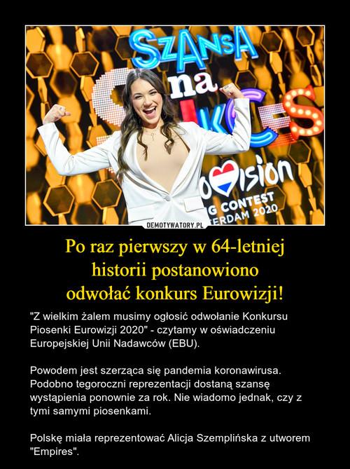 Po raz pierwszy w 64-letniej historii postanowiono odwołać konkurs Eurowizji!
