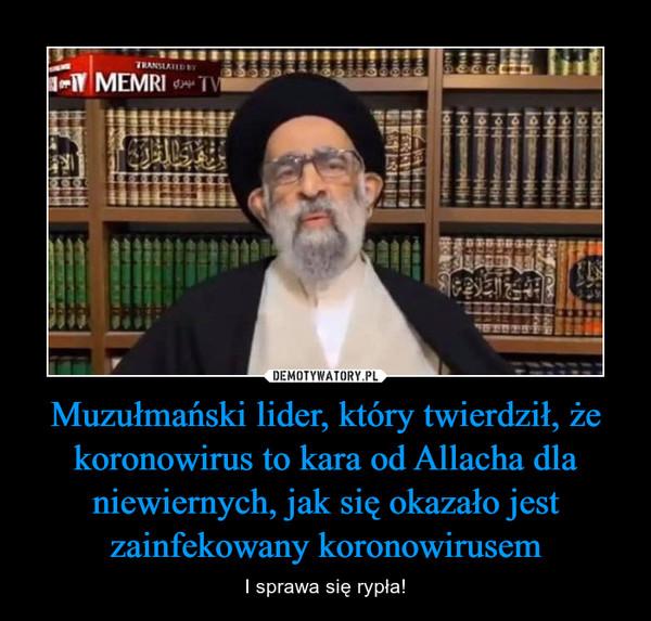 Muzułmański lider, który twierdził, że koronowirus to kara od Allacha dla niewiernych, jak się okazało jest zainfekowany koronowirusem – I sprawa się rypła!