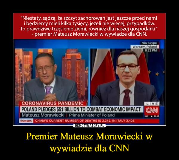 Premier Mateusz Morawiecki w wywiadzie dla CNN –