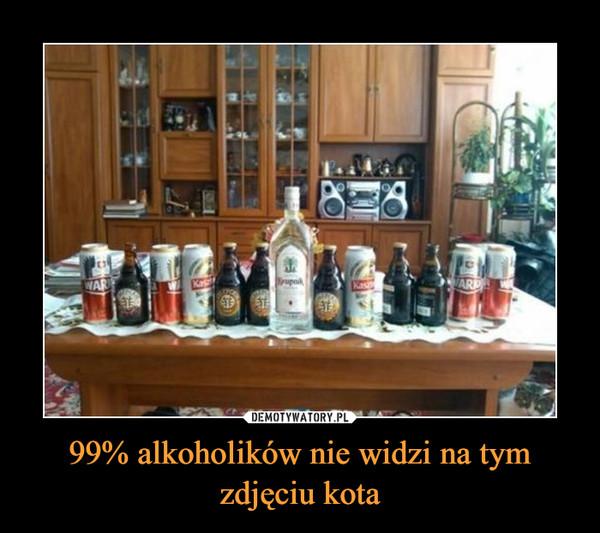 99% alkoholików nie widzi na tym zdjęciu kota –