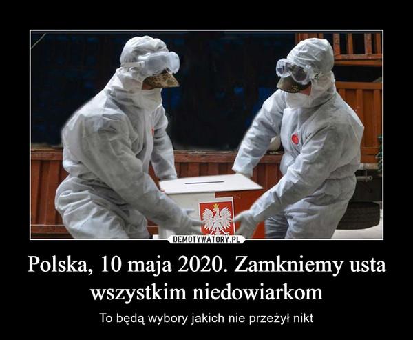 Polska, 10 maja 2020. Zamkniemy usta wszystkim niedowiarkom – To będą wybory jakich nie przeżył nikt