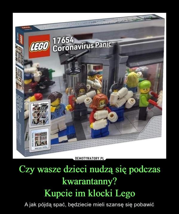 Czy wasze dzieci nudzą się podczas kwarantanny?Kupcie im klocki Lego – A jak pójdą spać, będziecie mieli szansę się pobawić