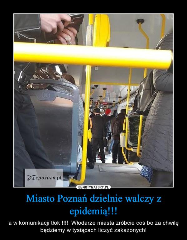Miasto Poznań dzielnie walczy z epidemią!!! – a w komunikacji tłok !!!!  Włodarze miasta zróbcie coś bo za chwilę będziemy w tysiącach liczyć zakażonych!