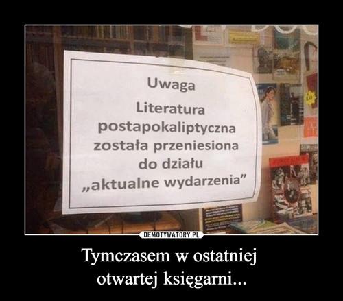 Tymczasem w ostatniej  otwartej księgarni...