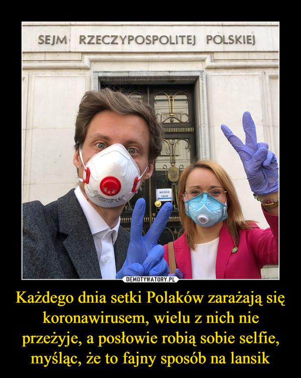 Każdego dnia setki Polaków zarażają się koronawirusem, wielu z nich nie przeżyje, a posłowie robią sobie selfie, myśląc, że to fajny sposób na lansik –