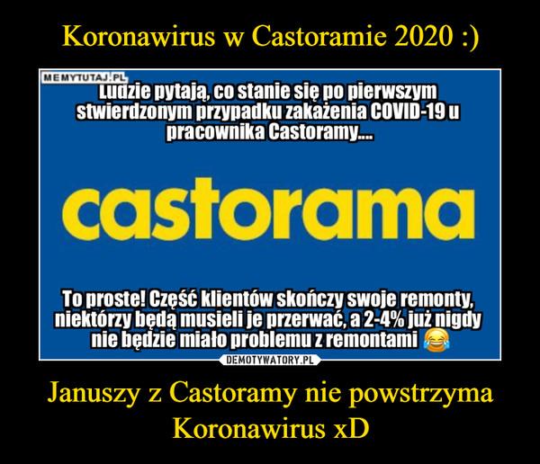 Januszy z Castoramy nie powstrzyma Koronawirus xD –