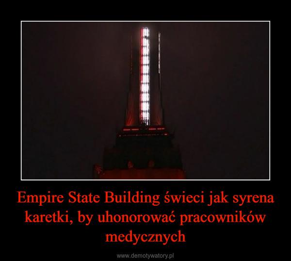 Empire State Building świeci jak syrena karetki, by uhonorować pracowników medycznych –