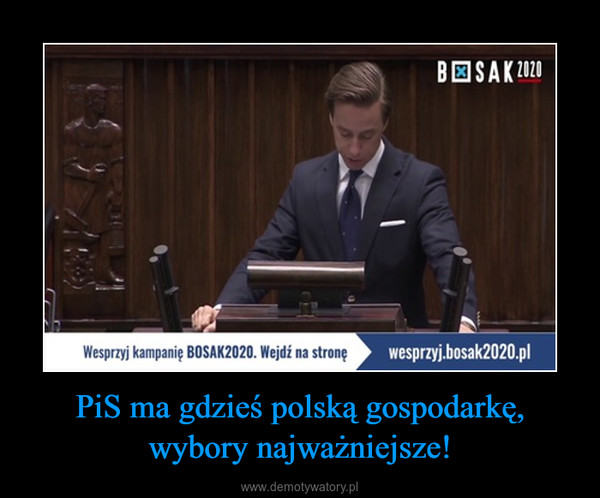 PiS ma gdzieś polską gospodarkę, wybory najważniejsze! –