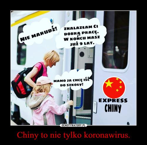 Chiny to nie tylko koronawirus.