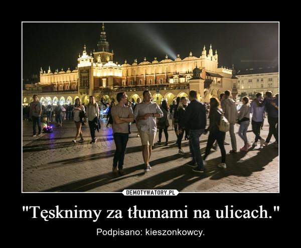 """""""Tęsknimy za tłumami na ulicach."""" – Podpisano: kieszonkowcy."""
