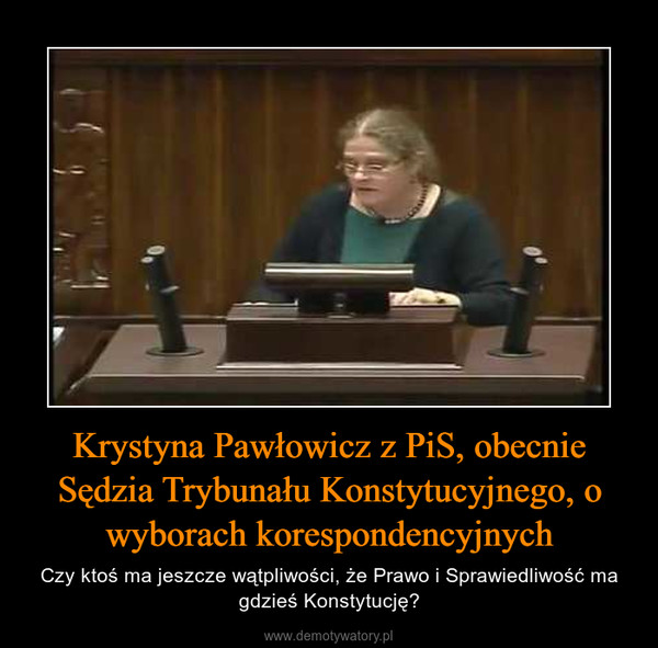 Krystyna Pawłowicz z PiS, obecnie Sędzia Trybunału Konstytucyjnego, o wyborach korespondencyjnych – Czy ktoś ma jeszcze wątpliwości, że Prawo i Sprawiedliwość ma gdzieś Konstytucję?