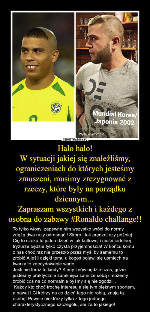 Halo halo! W sytuacji jakiej się znaleźliśmy, ograniczeniach do których jesteśmy zmuszeni, musimy zrezygnować z rzeczy, które były na porządku dziennym...  Zapraszam wszystkich i każdego z osobna do zabawy #Ronaldo challange!!