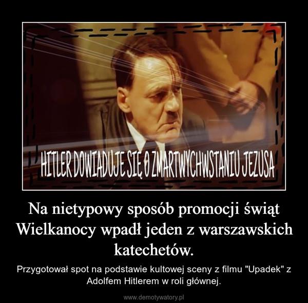 """Na nietypowy sposób promocji świąt Wielkanocy wpadł jeden z warszawskich katechetów. – Przygotował spot na podstawie kultowej sceny z filmu """"Upadek"""" z Adolfem Hitlerem w roli głównej."""