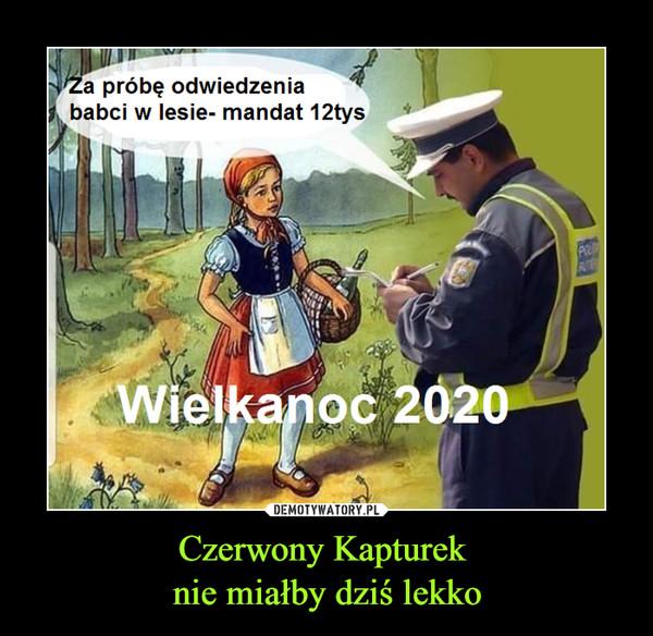 Czerwony Kapturek nie miałby dziś lekko –  Za próbę odwiedzenia babci w lesie - mandat 12 tysWielkanoc 2020