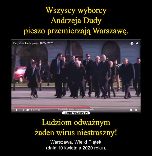 Ludziom odważnymżaden wirus niestraszny! – Warszawa, Wielki Piątek(dnia 10 kwietnia 2020 roku).