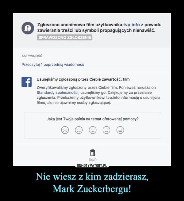 Nie wiesz z kim zadzierasz,Mark Zuckerbergu! –