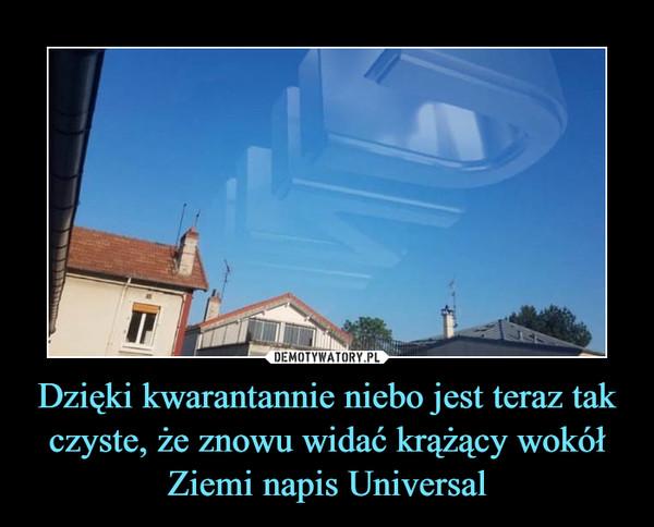 Dzięki kwarantannie niebo jest teraz tak czyste, że znowu widać krążący wokół Ziemi napis Universal –