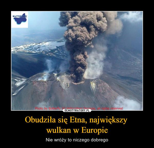 Obudziła się Etna, największy wulkan w Europie – Nie wróży to niczego dobrego