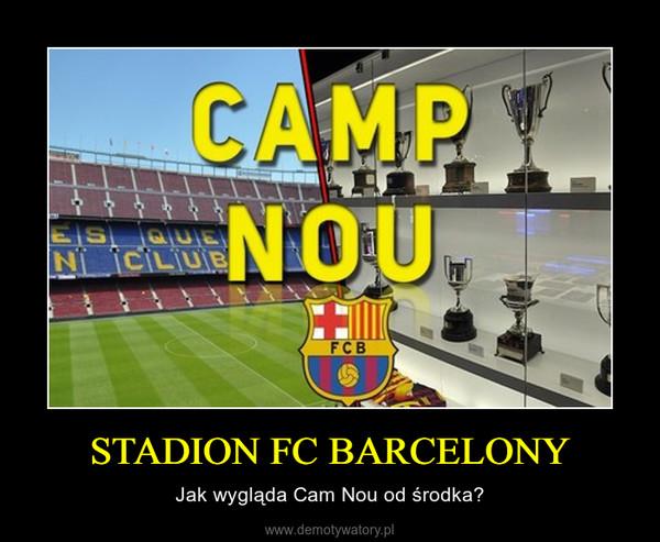 STADION FC BARCELONY – Jak wygląda Cam Nou od środka?