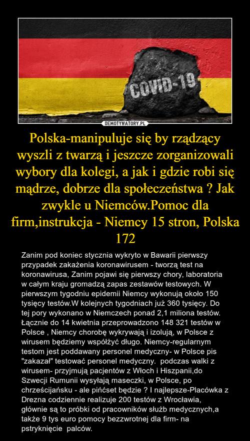 Polska-manipuluje się by rządzący wyszli z twarzą i jeszcze zorganizowali wybory dla kolegi, a jak i gdzie robi się mądrze, dobrze dla społeczeństwa ? Jak zwykle u Niemców.Pomoc dla firm,instrukcja - Niemcy 15 stron, Polska 172