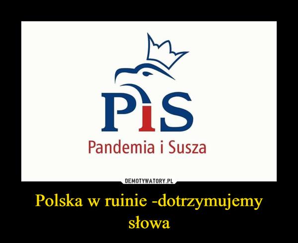 Polska w ruinie -dotrzymujemy słowa –