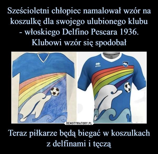 Teraz piłkarze będą biegać w koszulkach z delfinami i tęczą –