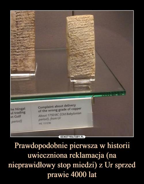 Prawdopodobnie pierwsza w historii uwieczniona reklamacja (na nieprawidłowy stop miedzi) z Ur sprzed prawie 4000 lat